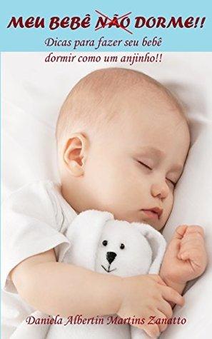 Meu Bebê Não Dorme!!: Dicas para seu bebê dormir como um anjinho!  by  Daniela Albertin Martins Zanatto