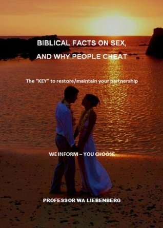 Biblical Facts on Sex, and Why People Cheat... W.A. Liebenberg
