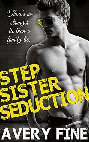 STEPSISTER SEDUCTION (The Family Ties Series Book 1)  by  Avery Fine