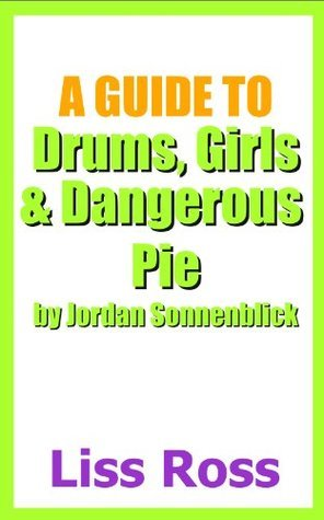 A Guide to Drums, Girls and Dangerous Pie Jordan Sonnenblick by Liss Ross