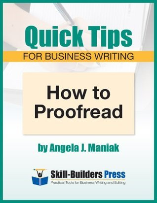 How to Proofread (Quick Tips for Business Writing Book 3)  by  Angela J. Maniak