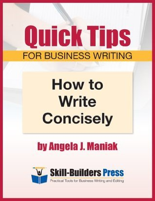 How to Write Concisely (Quick Tips for Business Writing Book 1)  by  Angela J. Maniak