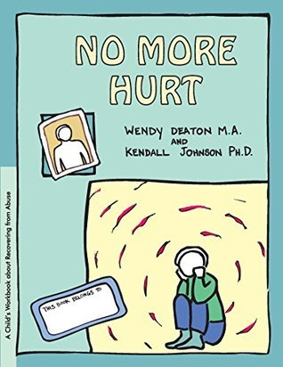 GROW: No More Hurt: A Childs Workbook about Recovering from Abuse  by  Wendy Deaton
