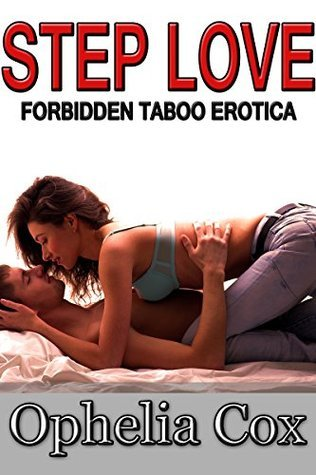 Step Love (MF Boy She Grew Up With Erotica): Forbidden Taboo Erotica 2 Ophelia  Cox