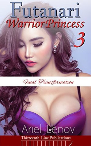Futanari Warrior Princess 3: Final Transformation  by  Ariel Lenov