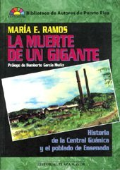 La Muerte de Un Gigante: Historia de la Central Guanica y el poblado de Ensenada Maria E. Ramos