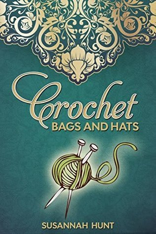 Crochet Bags and Hats  by  Susannah Hunt