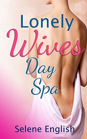 Lonely Wives Day Spa  by  Selene English
