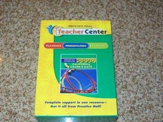 Teacher Center Planning, Presentation , Exam View California Grade 6 Math Pearson Education/Prentice Hall