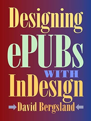Designing ePUBs With InDesign David Bergsland
