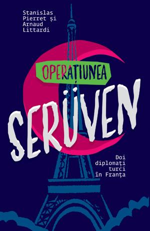 Operaţiunea Serüven  by  Stanislas Pierret, Arnaud Littardi