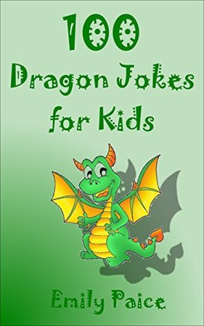 100 DRAGON JOKES FOR KIDS  by  Emily Paice