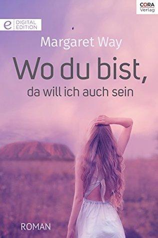Wo du bist, da will ich auch sein Margaret Way