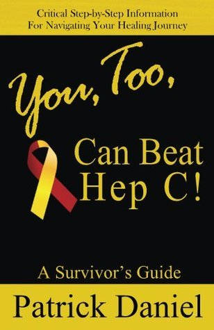 You, Too, Can Beat Hep C! A Survivors Guide  by  Patrick Daniel