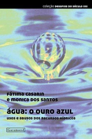 Água: o ouro azul Fátima Casarin