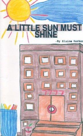 A Little Sun Must Shine  by  Elaine Barker