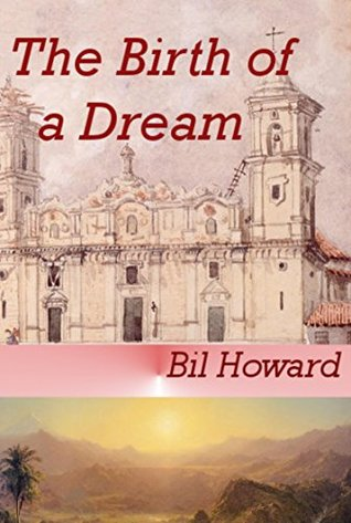 The Birth of a Dream (Historical Romance) (Belle of Colombia Book 1) Bil Howard