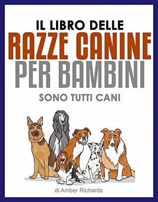 Il Libro Delle Razze Canine Per Bambini - Sono Tutti Cani  by  Amber Richards