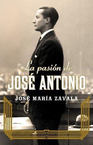 La pasión de José Antonio  by  José María Zavala