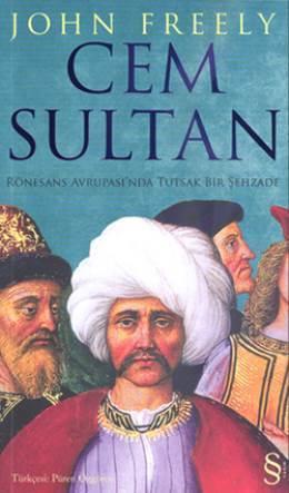 Cem Sultan: Rönesans Avrupasında Tutsak Bir Şehzade  by  John Freely