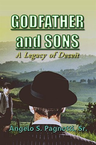 Godfather and Sons: Legacy of Deceit  by  Angelo S. Pagnotti Sr