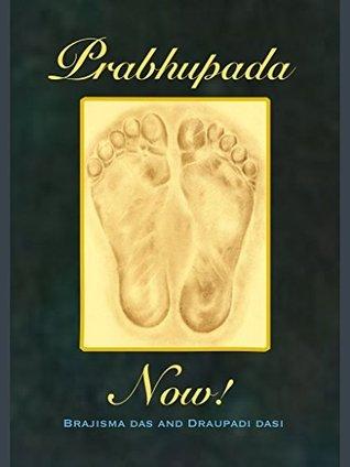 Prabhupada Now!: Connecting with Srila Prabhupada Brajisma Das