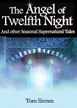 The Angel of Twelfth Night: And other Seasonal Supernatural Tales  by  Tom Slemen