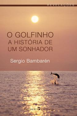 O Golfinho - A História de um Sonhador Sergio Bambaren