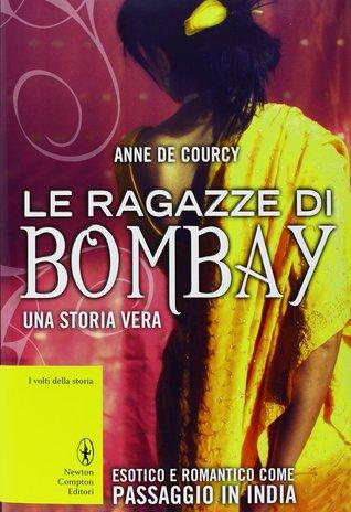 Le ragazze di Bombay. Una storia vera  by  Anne de Courcy