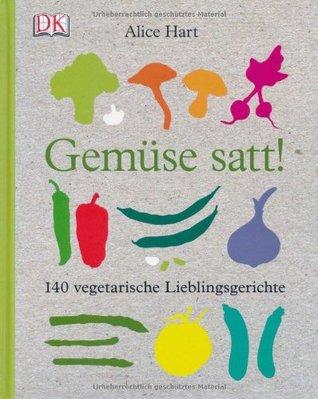 Gemüse Satt! 140 Vegetarische Lieblingsgerichte  by  Alice Hart