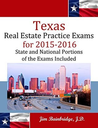 Texas Real Estate Practice Exams for 2015-2016: State and National Portions of the Exams Included  by  Jim Bainbridge