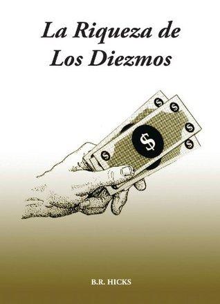 Las Riquezas De Los Diezmos  by  B. R. Hicks