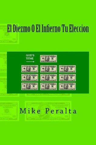 El Diezmo O El Infierno Tu Eleccion  by  Mike Peralta