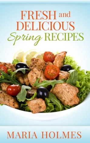 Fresh and Delicious Spring Recipes Maria Holmes