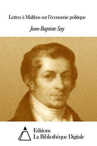 Lettres à Malthus sur léconomie politique  by  Jean-Baptiste Say