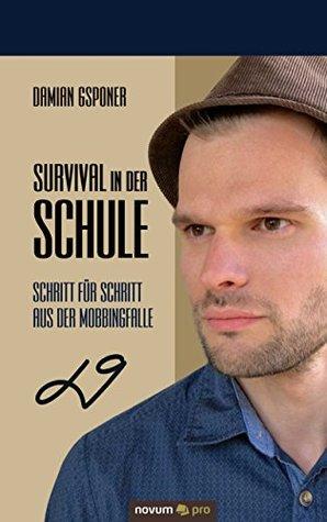 Survival in der Schule: Schritt für Schritt aus der Mobbingfalle Damian Gsponer