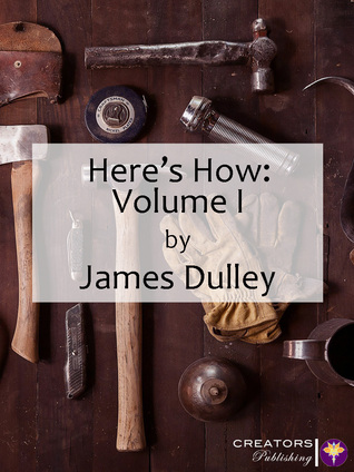 Heres How: Volume I  by  James Dulley