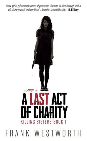 A Last Act of Charity (Killing Sisters Book 1)  by  Frank Westworth