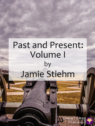 Past and Present: Volume I Jamie Stiehm
