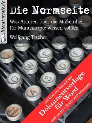 Die Normseite (mit Dokumentvorlage): Was Autoren über die Maßeinheit für Manuskripte wissen sollten Wolfgang Tischer