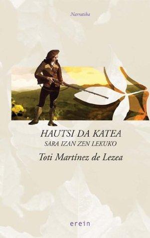 Hautsi da katea  by  Toti Martinez de Lezea García