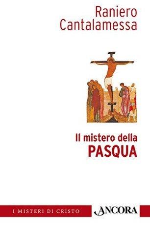 Il mistero della Pasqua Raniero Cantalamessa