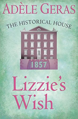Lizzies Wish: The Historical House  by  Adèle Geras