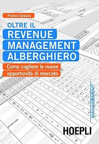 Oltre il Revenue Management alberghiero: Come cogliere le nuove opportunità di mercato Franco Grasso