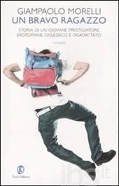 Un bravo ragazzo. Storia di un giovane prestigiatore erotomane dislessico  by  Giampaolo Morelli