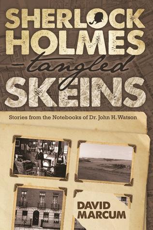 Sherlock Holmes – Tangled Skeins - Stories from the Notebooks of Dr. John H. Watson David Marcum