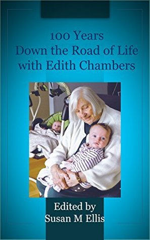 100 Years Down the Road of Life with Edith Chambers Susan M Ellis