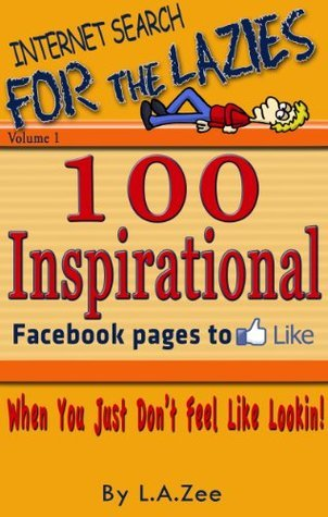 100 Inspirational Facebook Pages To Like  by  L.A. Zee