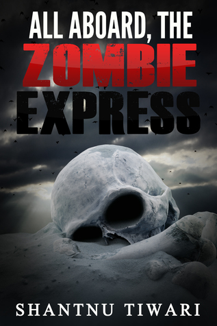 All Aboard, the Zombie Express  by  Shantnu Tiwari