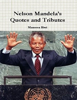 Nelson Mandelas Quotes and Tributes Maureen Biwi